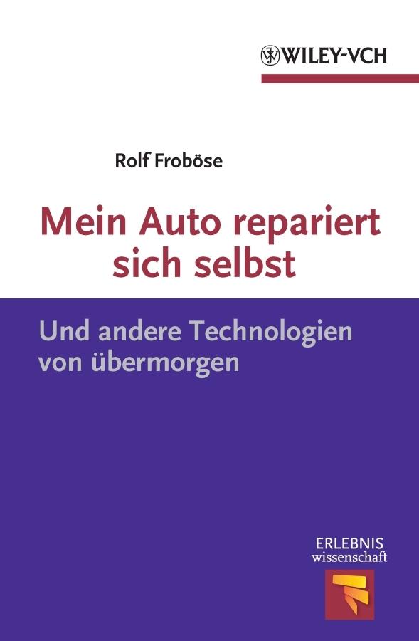 лучшая цена Rolf Frobose Mein Auto repariert sich selbst. Und andere Technologien von übermorgen