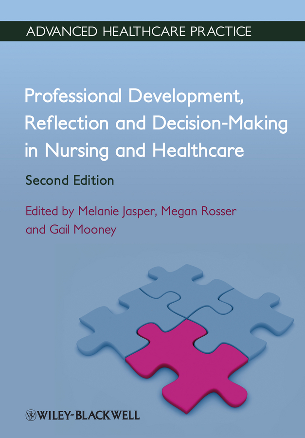 Melanie Jasper Professional Development, Reflection and Decision-Making in Nursing and Healthcare chris bulman sue schutz reflective practice in nursing
