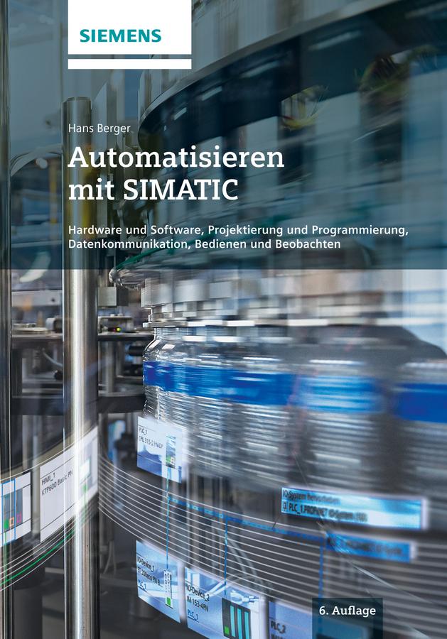 Hans Berger Automatisieren mit SIMATIC. Hardware und Software, Projektierung und Programmierung, Datenkommunikation, Bedienen und Beobachten