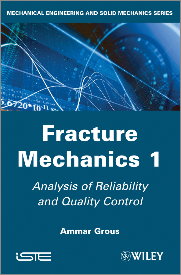Ammar Grous Fracture Mechanics 1. Analysis of Reliability and Quality Control цена