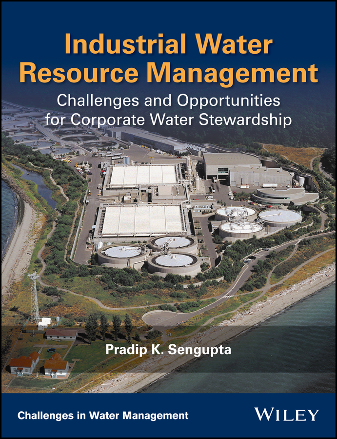 Pradip Sengupta K. Industrial Water Resource Management. Challenges and Opportunities for Corporate Water Stewardship frederick water management and agricultural development