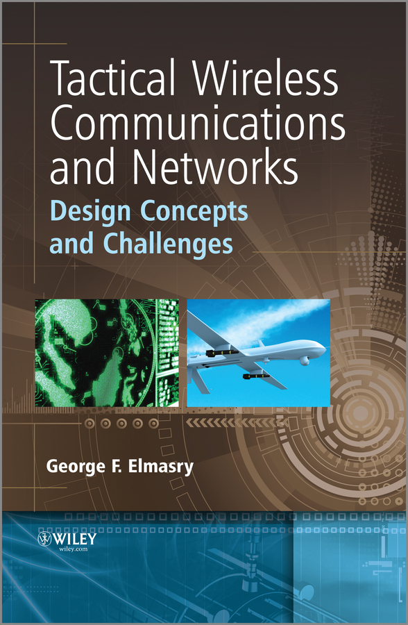 George Elmasry F. Tactical Wireless Communications and Networks. Design Concepts and Challenges