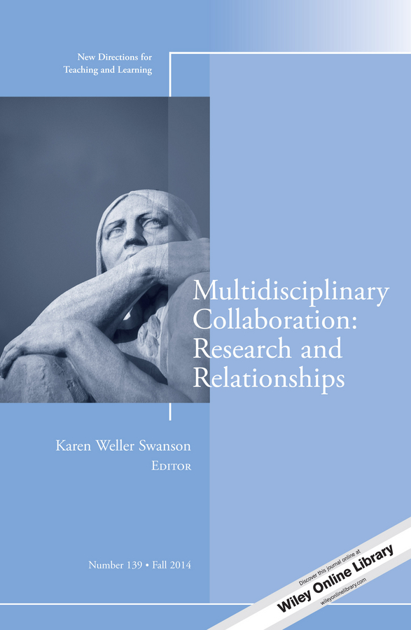 Karen Swanson Weller Multidisciplinary Collaboration: Research and Relationships. New Directions for Teaching and Learning, Number 139