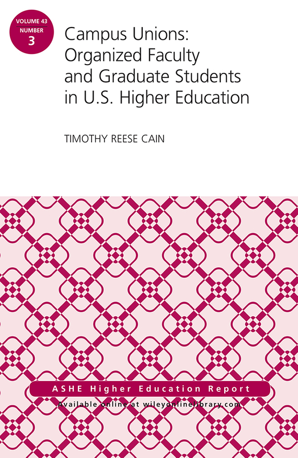 Timothy Cain Reese Campus Unions. Organized Faculty and Graduate Students in U.S. Higher Education, ASHE Higher Education Report