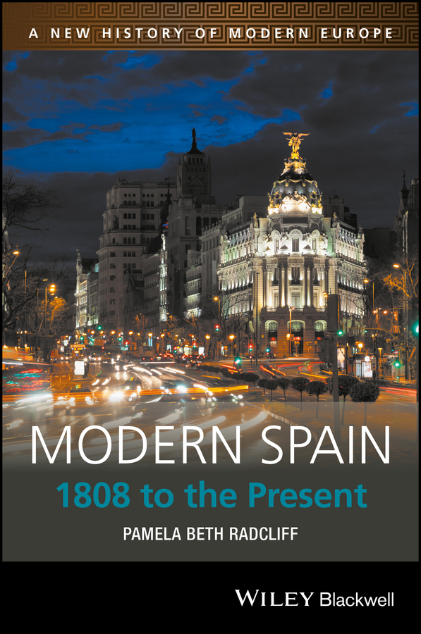 Pamela Beth Radcliff Modern Spain. 1808 to the Present philip v economic and social reform in spain