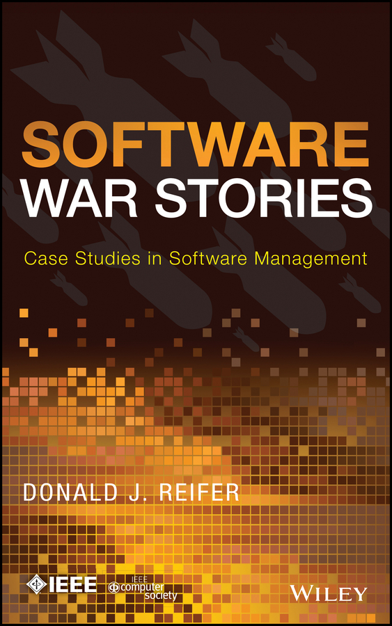 Donald Reifer J. Software War Stories. Case Studies in Software Management christof ebert global software and it a guide to distributed development projects and outsourcing