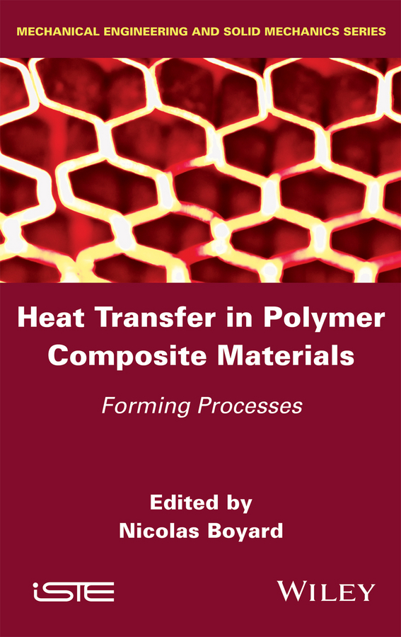 Nicolas Boyard Heat Transfer in Polymer Composite Materials. Forming Processes