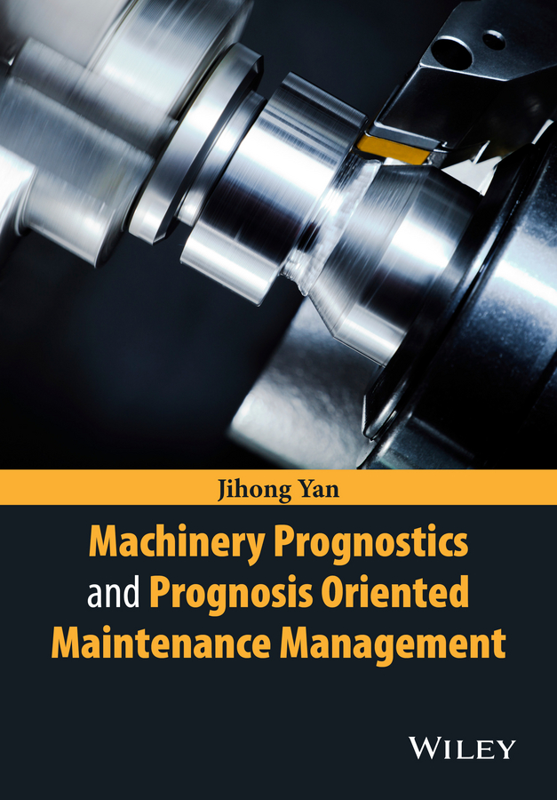 Jihong Yan Machinery Prognostics and Prognosis Oriented Maintenance Management microgrid architectures and maintenance