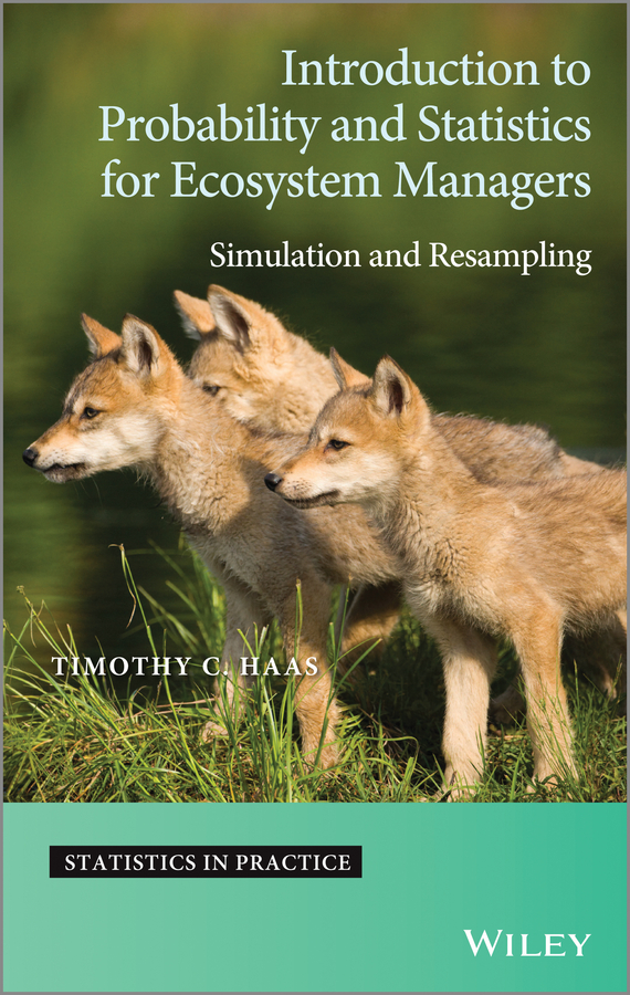 Timothy Haas C. Introduction to Probability and Statistics for Ecosystem Managers. Simulation and Resampling