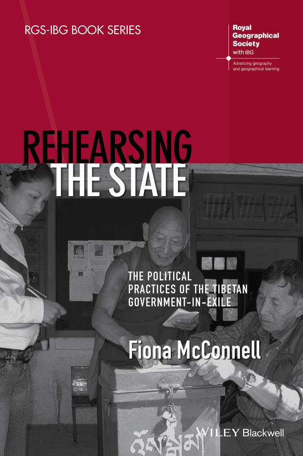 Fiona McConnell Rehearsing the State. The Political Practices of the Tibetan Government-in-Exile цена