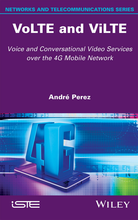 Andre Perez VoLTE and ViLTE. Voice and Conversational Video Services over the 4G Mobile Network andre perez mobile networks architecture