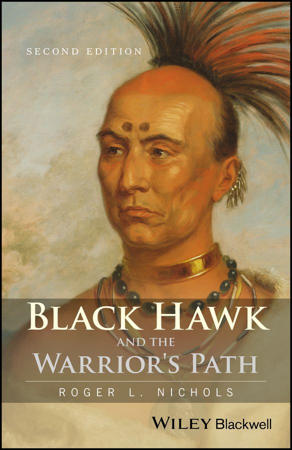 Roger Nichols L. Black Hawk and the Warrior's Path michael oberg leroy native america a history