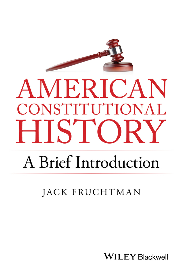 Jack Fruchtman American Constitutional History: A Brief Introduction