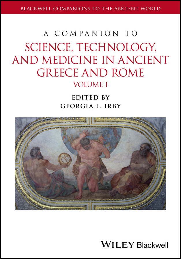 Georgia Irby L. A Companion to Science, Technology, and Medicine in Ancient Greece and Rome