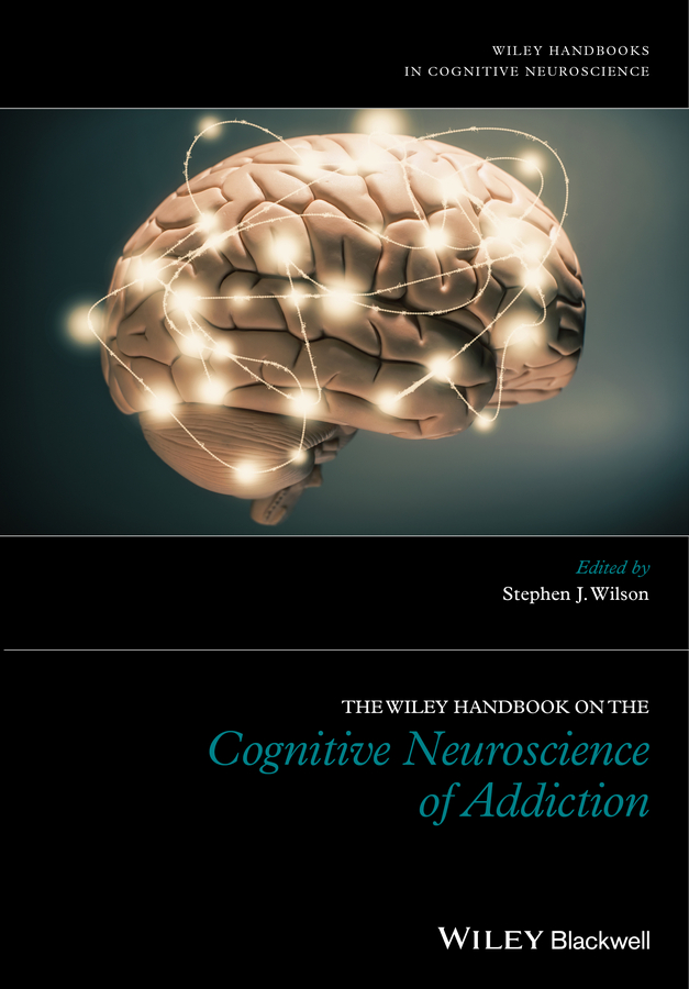 Stephen Wilson J. The Wiley Handbook on the Cognitive Neuroscience of Addiction henry brownstein h the handbook of drugs and society