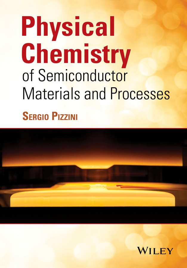 Sergio Pizzini Physical Chemistry of Semiconductor Materials and Processes fundamentals of physical chemistry