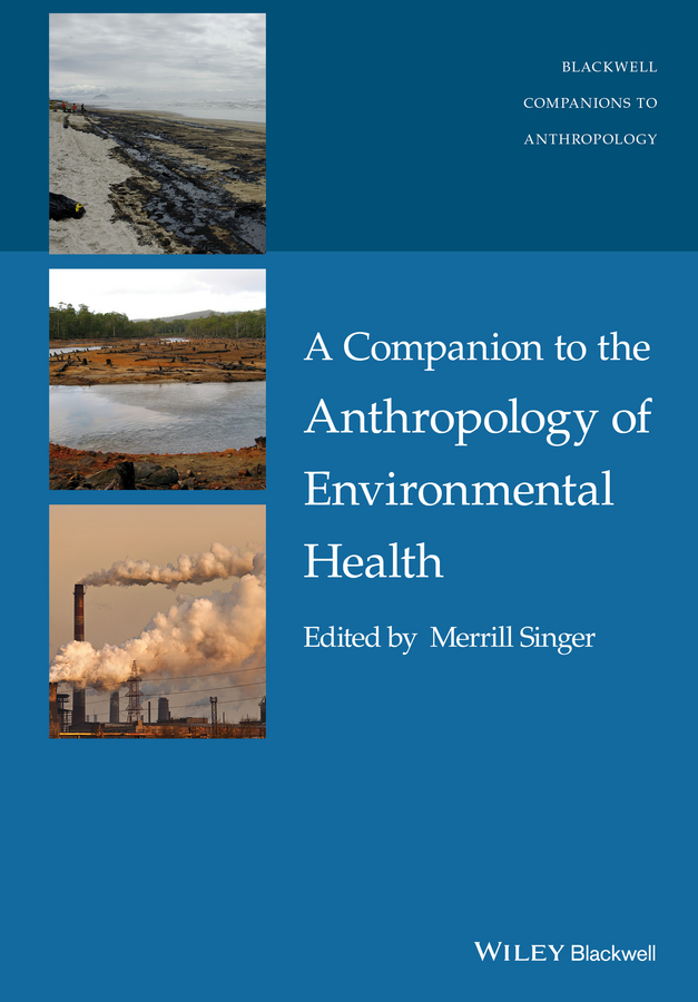Merrill Singer A Companion to the Anthropology of Environmental Health все цены