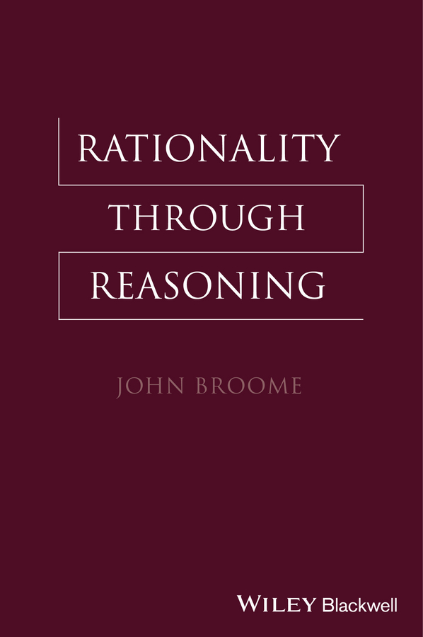 John Broome Rationality Through Reasoning reasoning in medicine