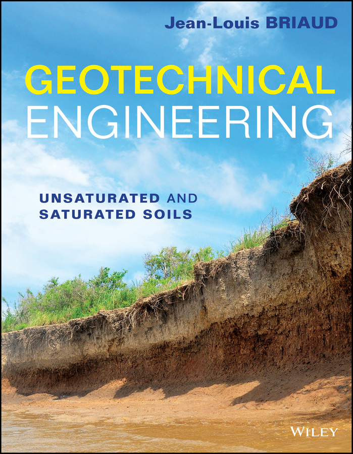 Jean-Louis Briaud Geotechnical Engineering. Unsaturated and Saturated Soils