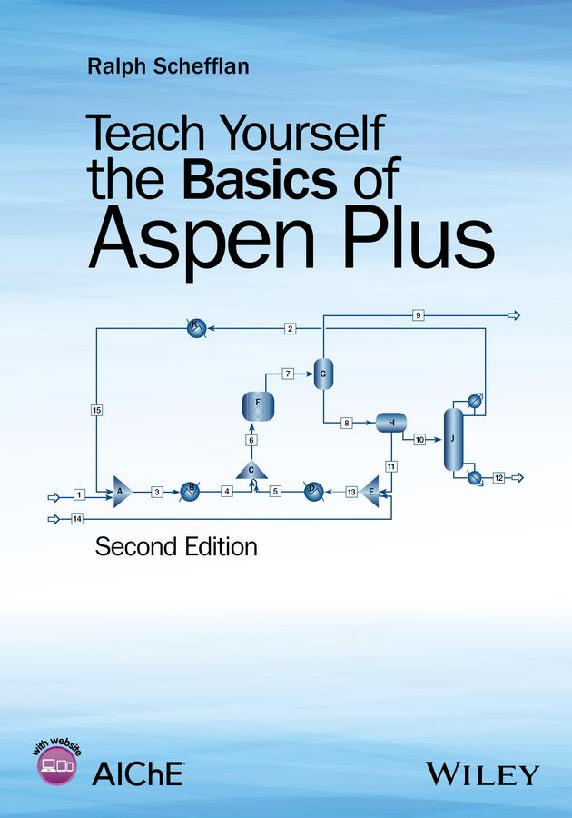 Ralph Schefflan Teach Yourself the Basics of Aspen Plus ralph schefflan teach yourself the basics of aspen plus