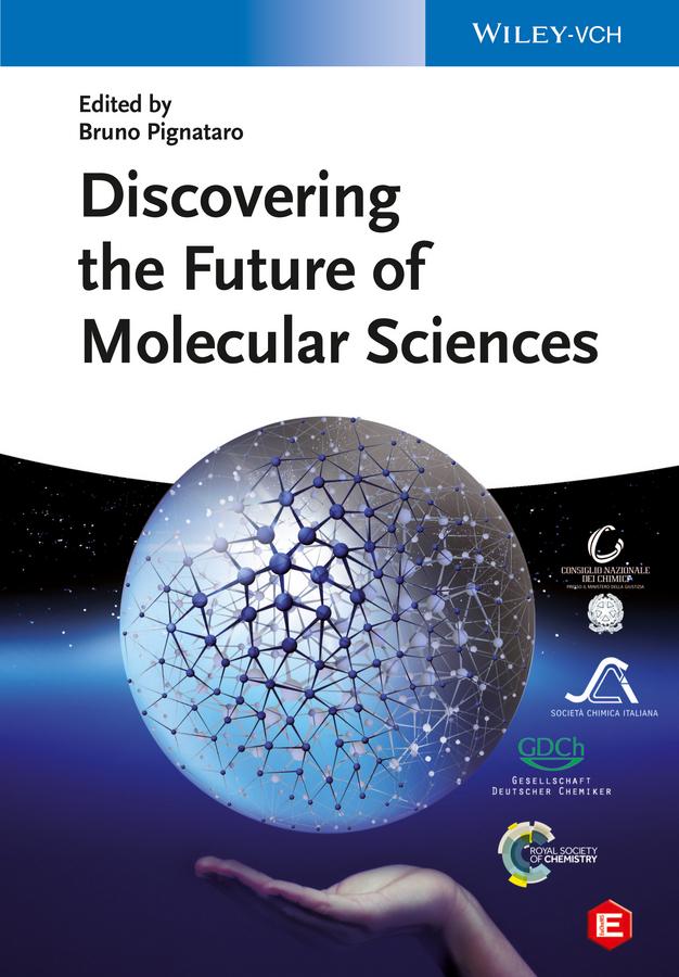 Bruno Pignataro Discovering the Future of Molecular Sciences bruno pignataro ideas in chemistry and molecular sciences where chemistry meets life