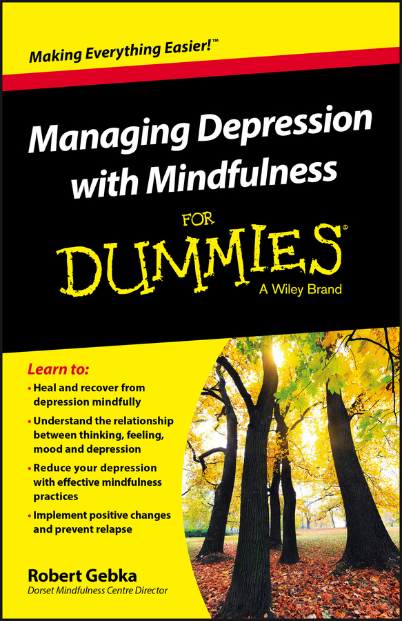 Robert Gebka Managing Depression with Mindfulness For Dummies patrizia collard mindfulness based cognitive therapy for dummies
