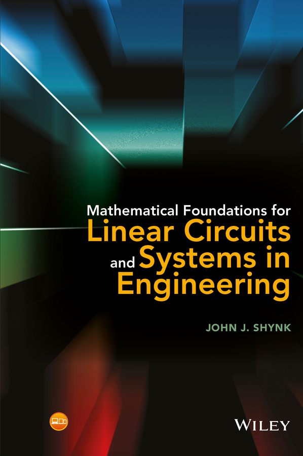 John Shynk J. Mathematical Foundations for Linear Circuits and Systems in Engineering keith kasunic j optomechanical systems engineering