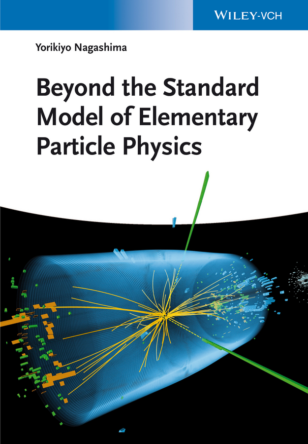 Yorikiyo Nagashima Beyond the Standard Model of Elementary Particle Physics