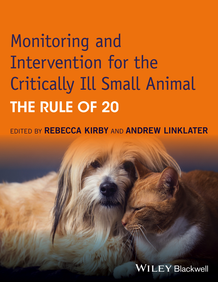 Andrew Linklater Monitoring and Intervention for the Critically Ill Small Animal. The Rule of 20 creedon jamie m advanced monitoring and procedures for small animal emergency and critical care
