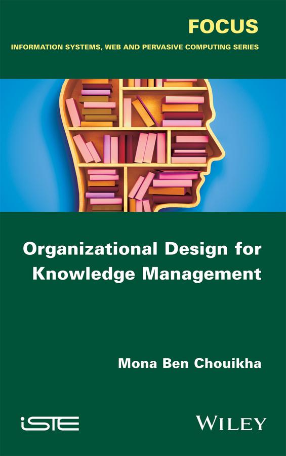 Mona Chouikha Ben Organizational Design for Knowledge Management introducing knowledge management metrics model