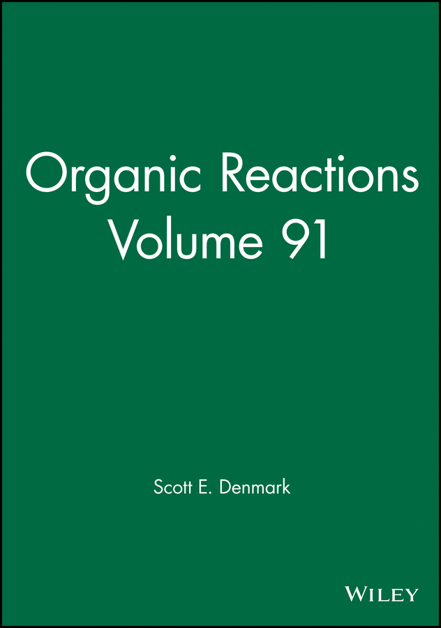 Scott E. Denmark Organic Reactions, Volume 91 цена