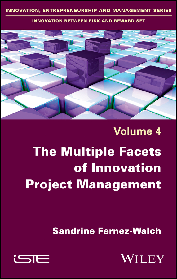 Sandrine Fernez-Walch The Multiple Facets of Innovation Project Management beebe nelson innovation governance how top management organizes and mobilizes for innovation isbn 9781118588574