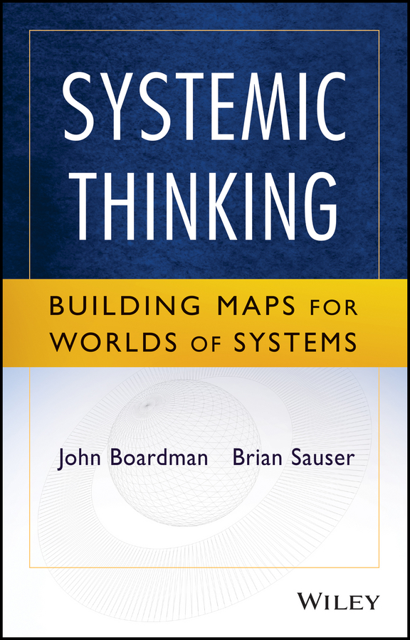John Boardman Systemic Thinking. Building Maps for Worlds of Systems