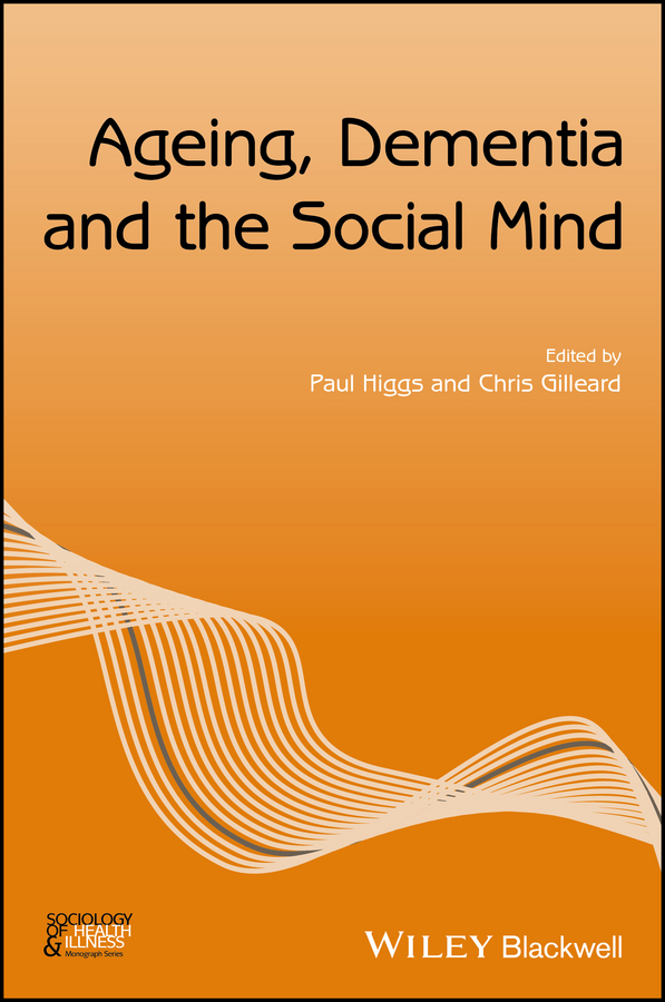 Paul Higgs Ageing, Dementia and the Social Mind цены