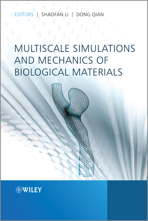 Shaofan Li Multiscale Simulations and Mechanics of Biological Materials genetic incompatibility in a biological system