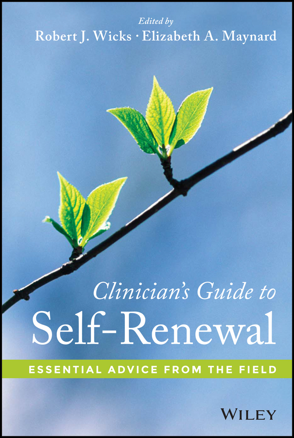Robert Wicks J. Clinician's Guide to Self-Renewal. Essential Advice from the Field