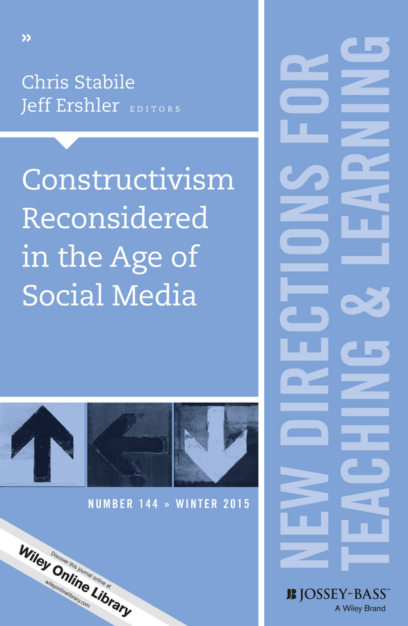 Chris Stabile Constructivism Reconsidered in the Age of Social Media. New Directions for Teaching and Learning, Number 144 цена в Москве и Питере