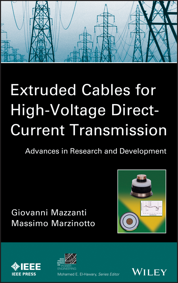 Giovanni Mazzanti Extruded Cables for High-Voltage Direct-Current Transmission. Advances in Research and Development