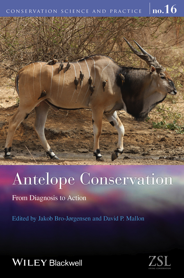 Jakob Bro-Jorgensen Antelope Conservation. From Diagnosis to Action indian ungulate biodiversity conservation under captivity and wild