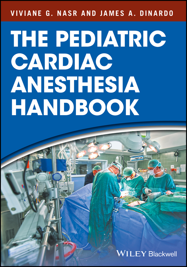 James DiNardo A. The Pediatric Cardiac Anesthesia Handbook the heart disease breakthrough