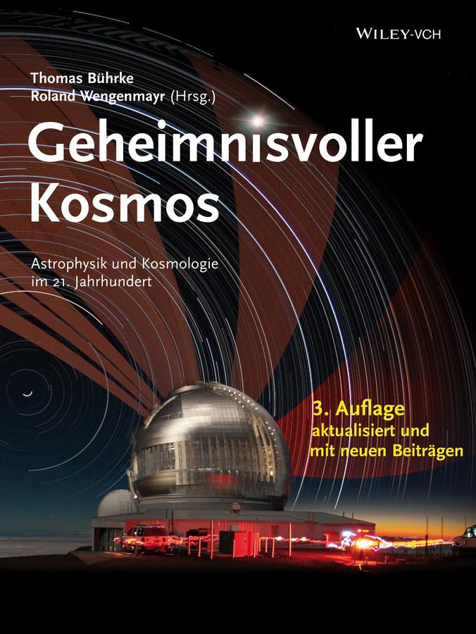 Roland Wengenmayr Geheimnisvoller Kosmos. Astrophysik und Kosmologie im 21. Jahrhundert