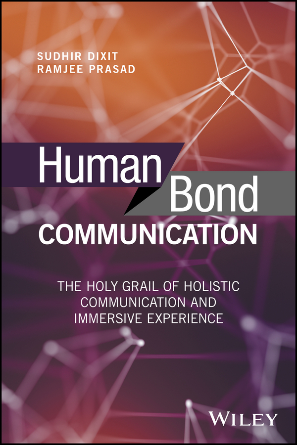 Sudhir Dixit Human Bond Communication. The Holy Grail of Holistic Communication and Immersive Experience pragmatics of human communication