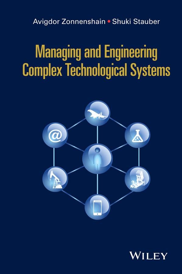 Avigdor Zonnenshain Managing and Engineering Complex Technological Systems