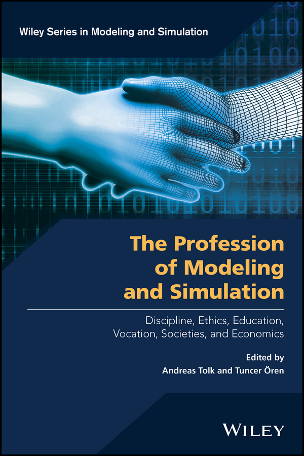 лучшая цена Andreas Tolk The Profession of Modeling and Simulation. Discipline, Ethics, Education, Vocation, Societies, and Economics