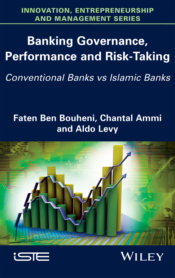 Chantal Ammi Banking Governance, Performance and Risk-Taking. Conventional Banks vs Islamic Banks