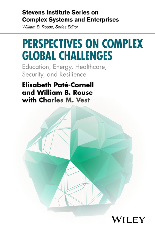 Elisabeth Pate-Cornell Perspectives on Complex Global Challenges. Education, Energy, Healthcare, Security, and Resilience haigh richard post disaster reconstruction of the built environment rebuilding for resilience