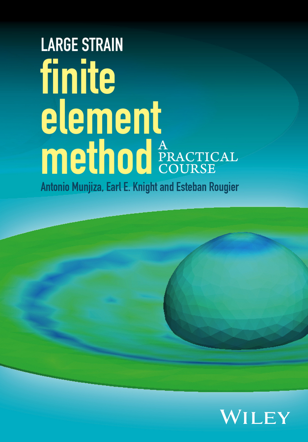 Antonio Munjiza Large Strain Finite Element Method. A Practical Course cho w s to stochastic structural dynamics application of finite element methods