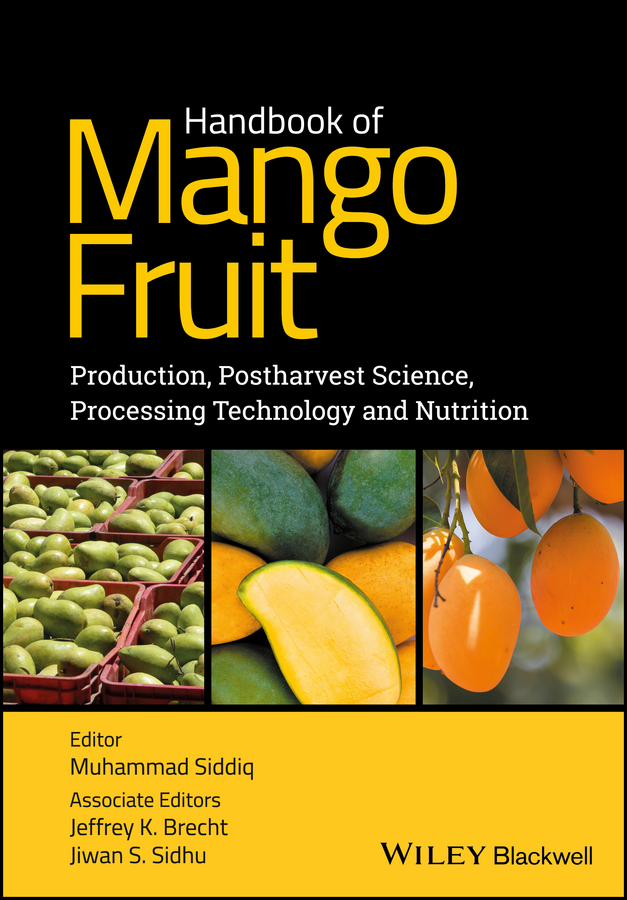 Muhammad Siddiq Handbook of Mango Fruit. Production, Postharvest Science, Processing Technology and Nutrition