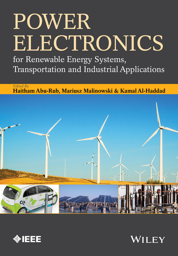 Haitham Abu-Rub Power Electronics for Renewable Energy Systems, Transportation and Industrial Applications teuvo suntio power electronic converters dynamics and control in conventional and renewable energy applications
