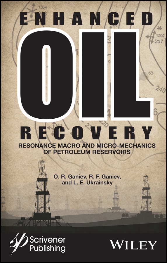 R. Ganiev F. Enhanced Oil Recovery. Resonance Macro- and Micro-Mechanics of Petroleum Reservoirs rudd oliver fracking the operations and environmental consequences of hydraulic fracturing